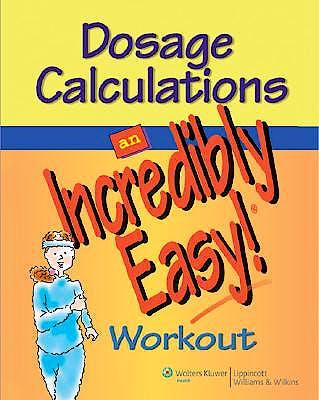 Portada del libro 9780781783071 Dosage Calculations: An Incredibly Easy! Workout