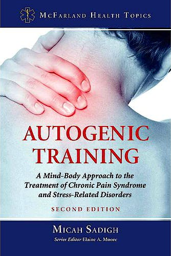 Portada del libro 9780786470730 Autogenic Training: A Mind-Body Approach to the Treatment of Chronic Pain Syndrome and Stress-Related Disorders