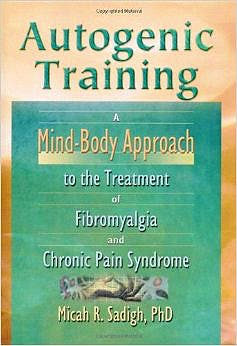 Portada del libro 9780789012555 Autogenic Training. a Mind-Body Approach to the Treatment of Fibromyalgia and Chronic Pain Syndrome