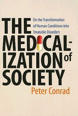 Portada del libro 9780801885853 The Medicalization of Society. On the Transformation of Human Conditions into Treatable Disorders