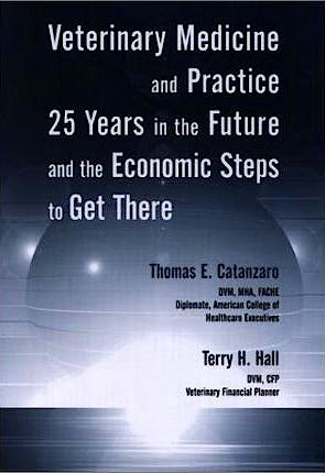 Portada del libro 9780813801841 Veterinary Medicine and Practice. 25 Years in the Future and the Economic Steps to Get There