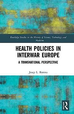 Portada del libro 9780815370918 Health Policies in Interwar Europe. A Transnational Perspective (Routledge Studies in the History of Science, Technology and Medicine)