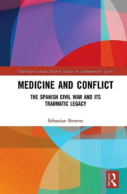 Portada del libro 9780815394235 Medicine and Conflict. The Spanish Civil War and its Traumatic Legacy