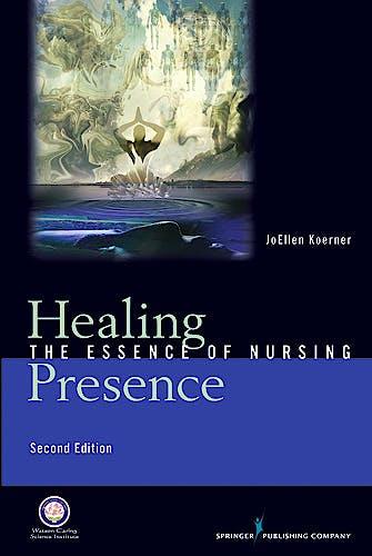 Portada del libro 9780826107541 Healing Presence. The Essence of Nursing