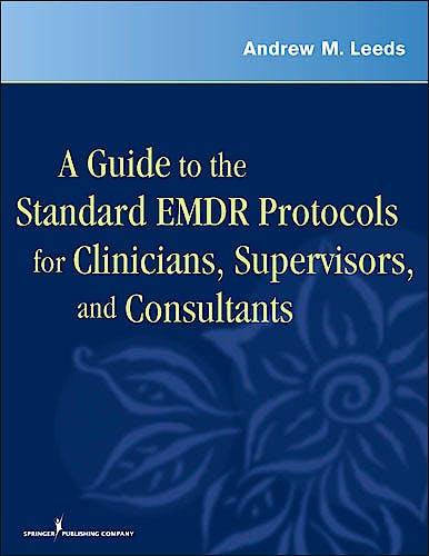 Portada del libro 9780826115515 A Guide to the Standard Emdr Protocols for Clinicians, Supervisors, and Consultants