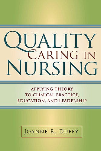 Portada del libro 9780826121288 Quality Caring in Nursing. Applying a Middle Range Theory to Clinical Practice, Education and Leadership