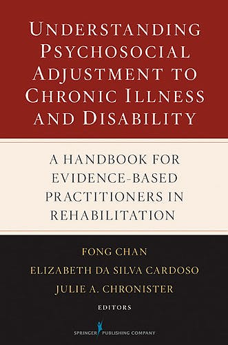 Portada del libro 9780826123862 Understanding Psychosocial Adjustment to Chronic Illness and Disability. a Handbook for Evidence-Based Practitioners in Rehabilitation