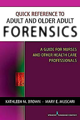 Portada del libro 9780826124227 Quick Reference to Adult and Older Adult Forensics. A Guide for Nurses and Other Health Care Professionals