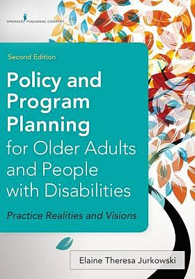 Portada del libro 9780826128386 Policy and Program Planning for Older Adults and People with Disabilities. Practice Realities and Visions