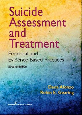 Portada del libro 9780826135148 Suicide Assessment and Treatment. Empirical and Evidence-Based Practices