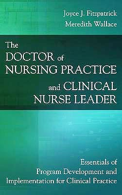 Portada del libro 9780826138286 The Doctor of Nursing Practice and Clinical Nurse Leader. Essentials of Program Development and Implementation for Clinical Practice