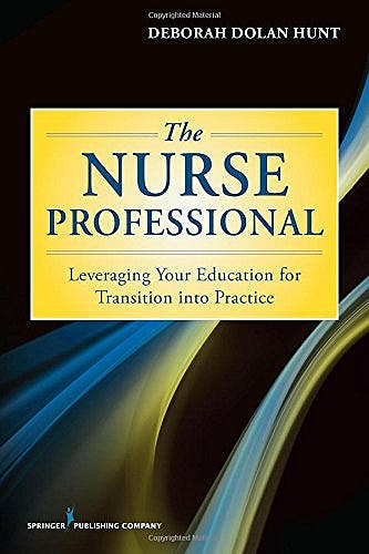 Portada del libro 9780826168771 The Nurse Professional. Leveraging Your Education for Transition into Practice