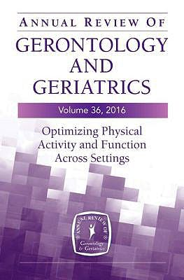 Portada del libro 9780826198150 Annual Review of Gerontology and Geriatrics, Vol. 36, 2016. Optimizing Physical Activity and Function across All Settings