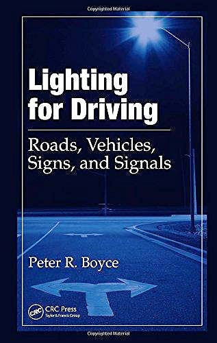 Portada del libro 9780849385292 Lighting for Driving. Roads, Vehicles, Signs, and Signals