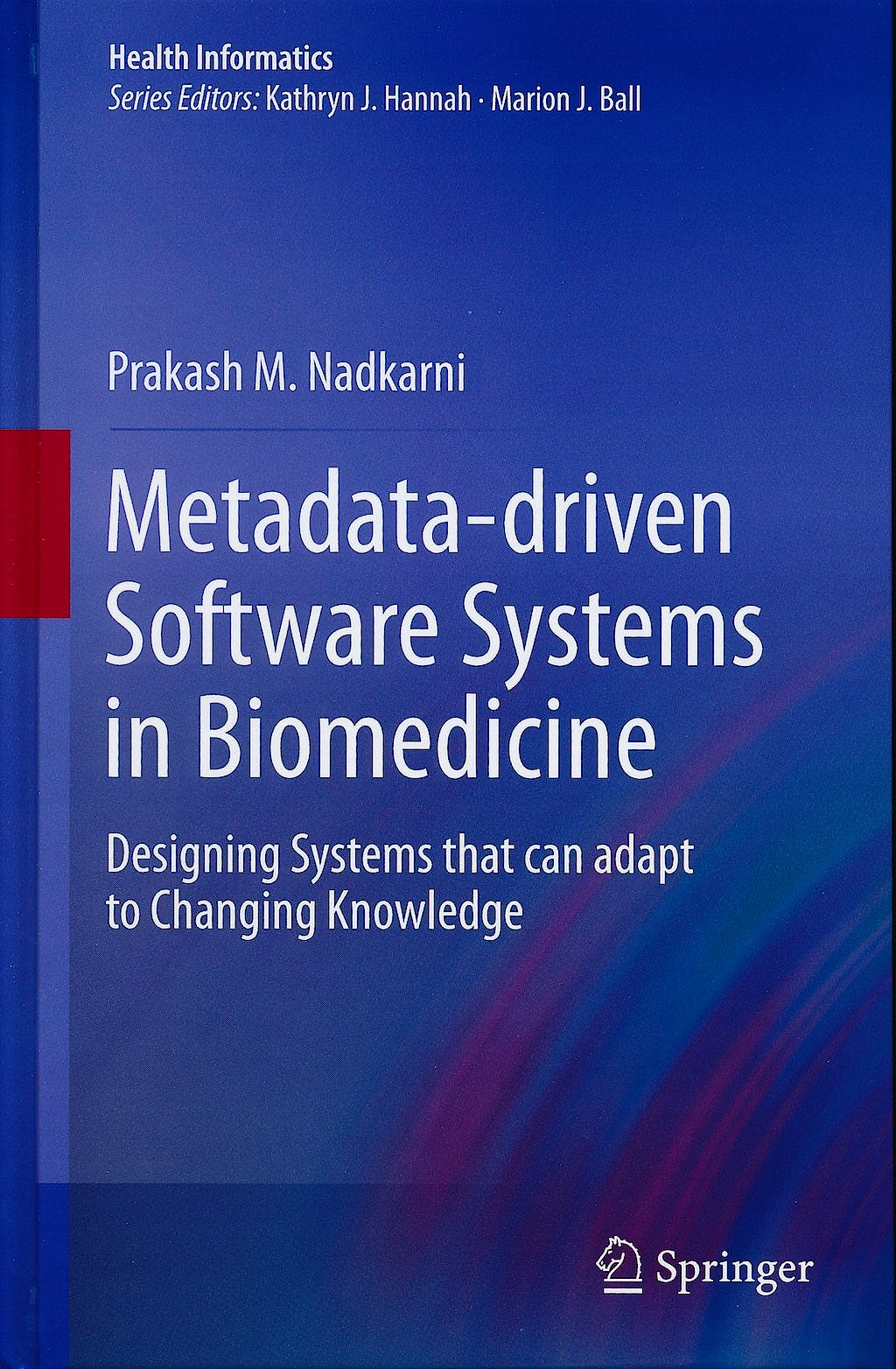 Portada del libro 9780857295095 Metadata-Driven Software Systems in Biomedicine. Designing Systems That Can Adapt to Changing Knowledge (Health Informatics)