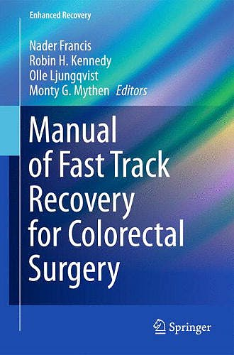 Portada del libro 9780857299529 Manual of Fast Track Recovery for Colorectal Surgery (Enhanced Recovery Series)