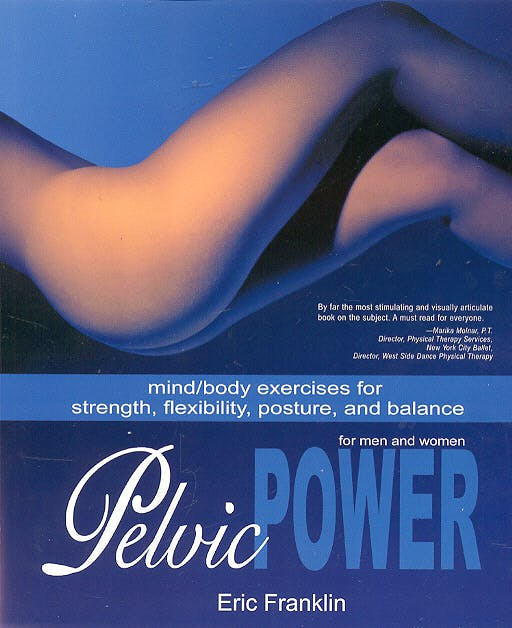 Portada del libro 9780871272591 Pelvic Power. Mind/body Exercises for Strength, Flexibility, Posture, and Balance