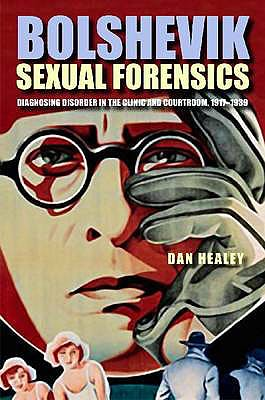 Portada del libro 9780875804057 Bolshevik Sexual Forensics. Diagnosing Disorder in the Clinic and Courtroom 1917-1939