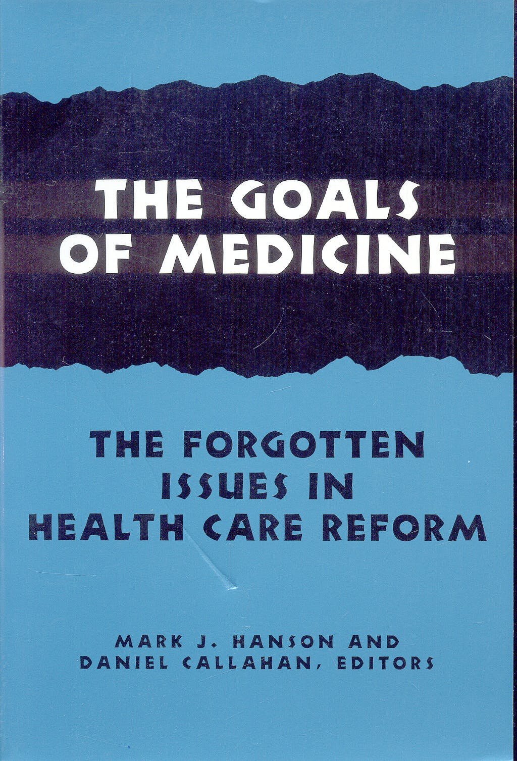 Portada del libro 9780878408450 The Goals of Medicine. the Forgotten Issues in Health Care Reform