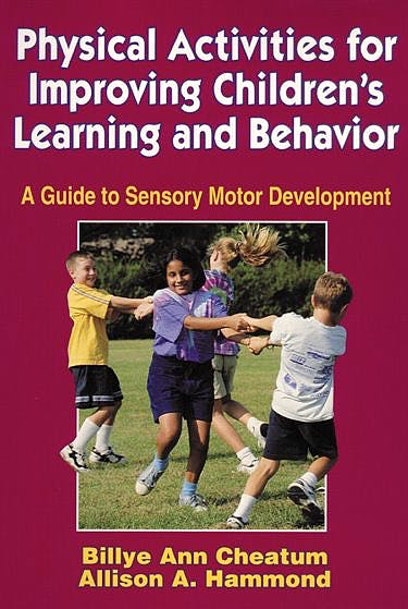 Portada del libro 9780880118743 Physical Activities for Improving Children's Learning and Behavior. a Guide to Sensory Motor Development
