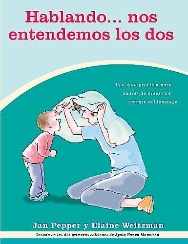 Portada del libro 9780921145004 Hablando Nos Entendemos los Dos. Una Guía Práctica para Padres de Niños con Retraso del Lenguaje