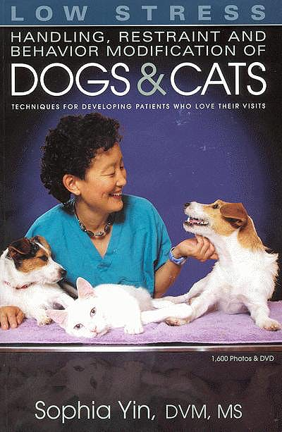 Portada del libro 9780964151840 Low Stress Handling, Restraint and Behavior Modification of Dogs and Cats. Techniques for Developing Patients Who Love Their Visits + Dvd