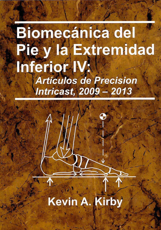 Portada del libro 9780965730969 Biomecánica del Pie y la Extremidad Inferior, Vol. IV: Artículos de Precision Intricast, 2009-2013