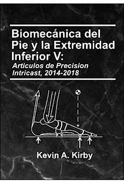 Portada del libro 9780965730983 Biomecánica del Pie y la Extremidad Inferior, Vol. V: Artículos de Precision Intricast 2014-2018