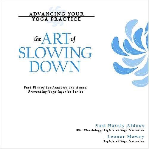 Portada del libro 9780973889437 Advancing Your Yoga Practice: The Art of Slowing Down