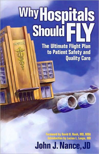 Portada del libro 9780974386065 Why Hospitals Should Fly: The Ultimate Flight Plan to Patient Safety and Quality Care