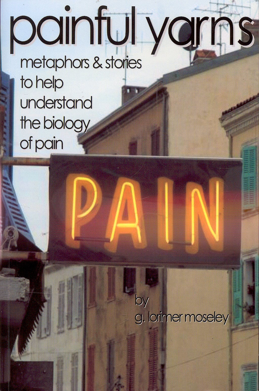 Portada del libro 9780980358803 Painful Yarns. Metaphors and Stories to Help Understand the Biology of Pain