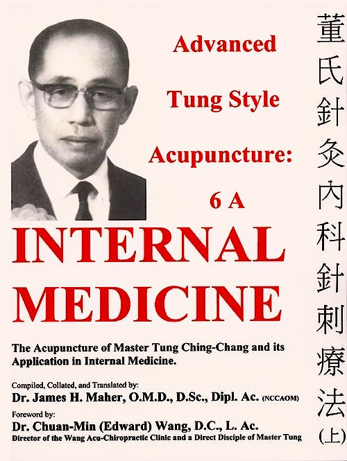 Portada del libro 9780982719732 Advanced Tung Style Acupuncture, Vol. 6A: Internal Medicine. The Acupuncture of Master Tung Ching-Chang and Its Application in Internal Medicine