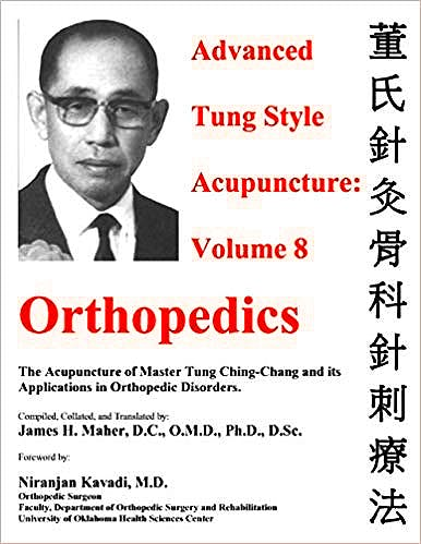 Portada del libro 9780982719756 Advanced Tung Style Acupuncture, Vol. 8: Orthopedics. Acupuncture of Master Tung Ching-Chang and Its Applications in Orthopedic Disorders