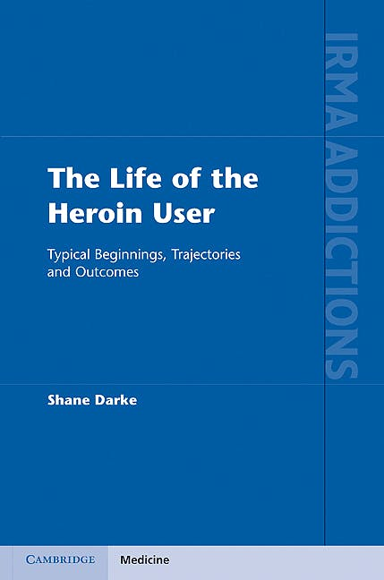 Portada del libro 9781107000636 The Life of the Heroin User. Typical Beginnings, Trajectories and Outcomes