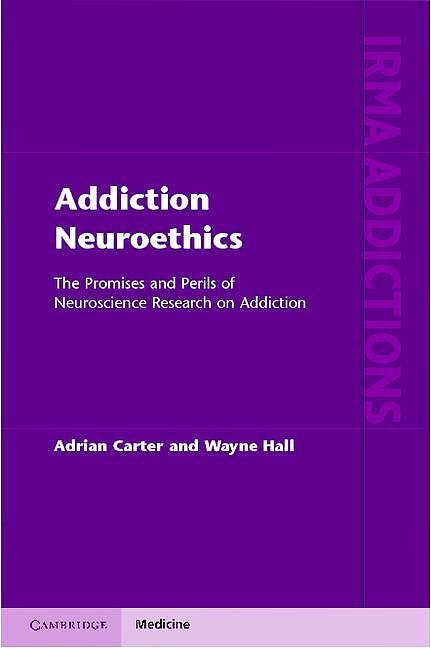 Portada del libro 9781107003248 Addiction Neuroethics. the Promises and Perils of Neuroscience Research on Addiction
