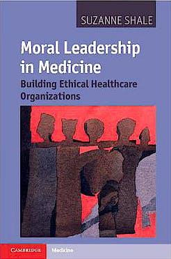 Portada del libro 9781107006157 Moral Leadership in Medicine. Building Ethical Healthcare Organizations