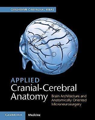 Portada del libro 9781107156784 Applied Cranial-Cerebral Anatomy. Brain Architecture and Anatomically Oriented Microneurosurgery