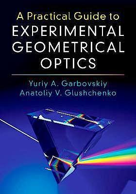 Portada del libro 9781107170940 A Practical Guide to Experimental Geometrical Optics