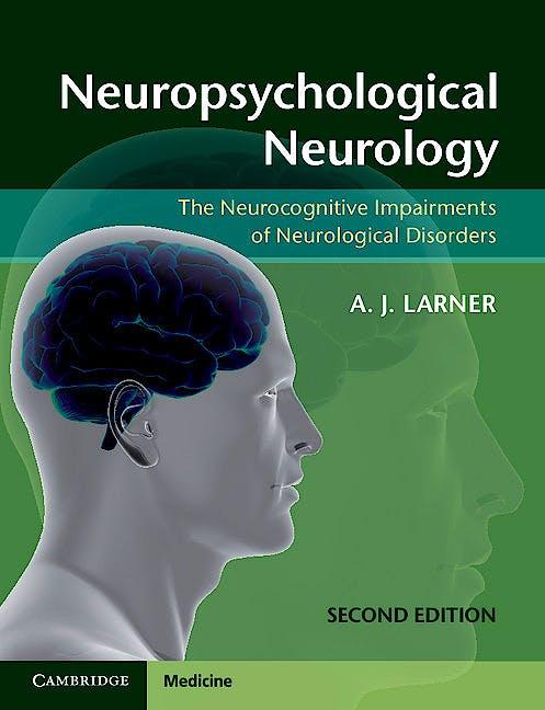 Portada del libro 9781107607606 Neuropsychological Neurology. the Neurocognitive Impairments of Neurological Disorders