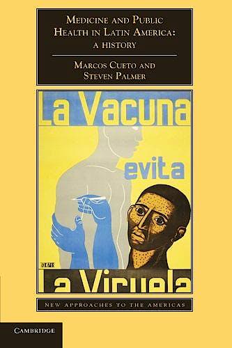 Portada del libro 9781107633018 Medicine and Public Health in Latin America: A History (New Approaches to the Americas)