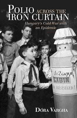 Portada del libro 9781108420846 Polio Across the Iron Curtain: Hungary's Cold War with an Epidemic (Global Health Histories)
