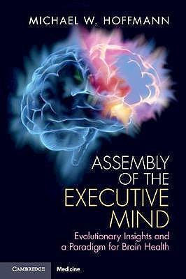 Portada del libro 9781108456005 Assembly of the Executive Mind. Evolutionary Insights and a Paradigm for Brain Health