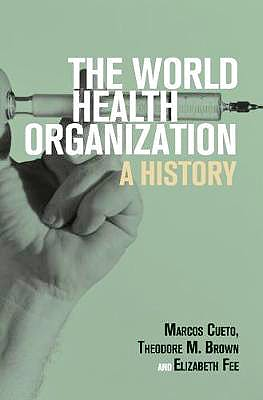 Portada del libro 9781108728843 The World Health Organization: A History (Global Health Histories)