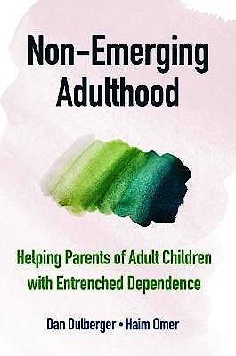 Portada del libro 9781108813020 Non-Emerging Adulthood. Helping Parents of Adult Children with Entrenched Dependence