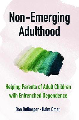 Portada del libro 9781108835688 Non-Emerging Adulthood. Helping Parents of Adult Children with Entrenched Dependence