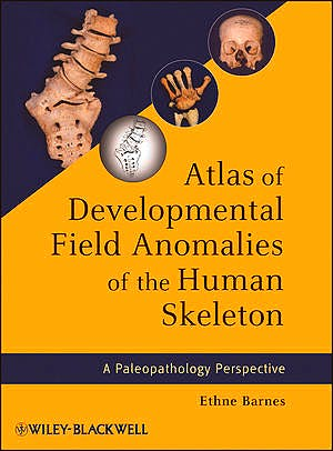 Portada del libro 9781118013885 Atlas of Developmental Field Anomalies of the Human Skeleton. a Paleopathology Perspective
