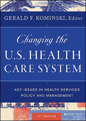 Portada del libro 9781118128916 Changing the u.s. Health Care System. Key Issues in Health Services Policy and Management