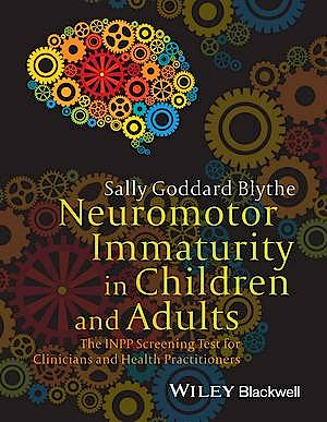 Portada del libro 9781118736968 Neuromotor Immaturity in Children and Adults. the Inpp Screening Test for Clinicians and Health Practitioners