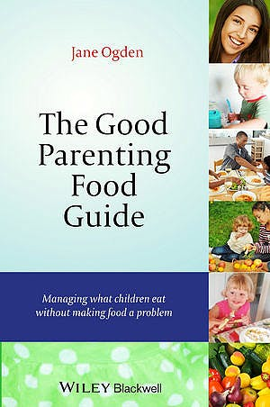 Portada del libro 9781118741894 The Good Parenting Food Guide. Managing What Children Eat without Making Food a Problem (Hardcover)