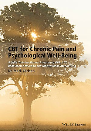 Portada del libro 9781118788813 Cbt for Chronic Pain and Psychological Well-Being. a Skills Training Manual Integrating Dbt, Act, Behavioral Activation and Motivational Interviewing
